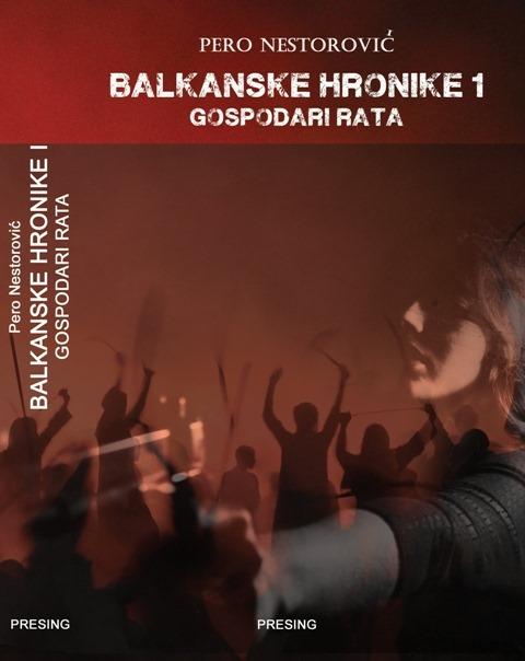 Перо Несторовић: БАЛКАНСКЕ ХРОНИКЕ I – ГОСПОДАРИ РАТА